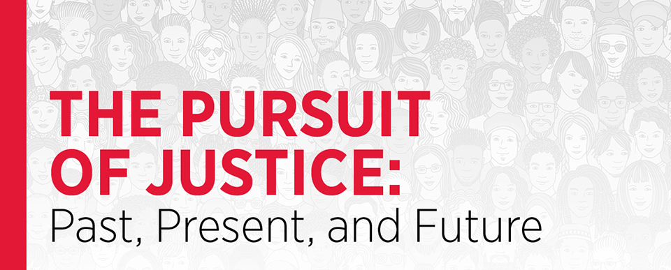 The Pursuit of Justice: Past, Present, and Future
